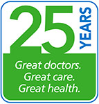 25 years. Great Doctors. Great Care. Great Health.